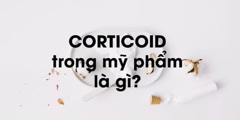 """Corticoid trong mỹ phẩm là gì? """"Lợi"""" và """"hại"""" của corticoid?"""