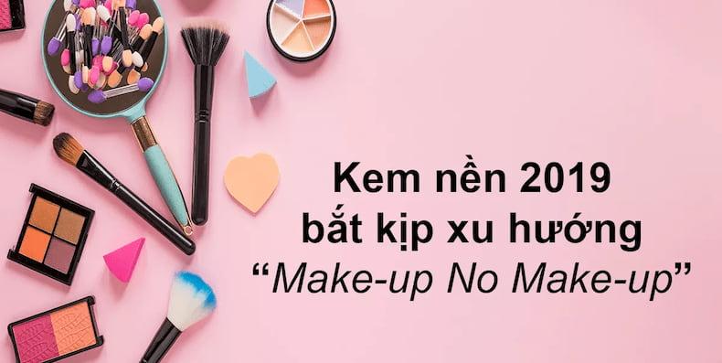 chon-kem-nen-2019-bat-kip-xu-huong-makeup-no-makeup