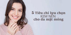 5-tieu-chi-lua-chon-kem-nen-cho-da-mong-nhay-cam-de-kich-ung