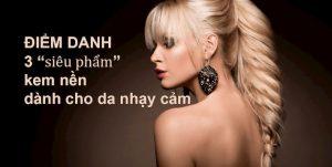 top-3-sieu-pham-kem-nen-danh-cho-da-nhay-cam