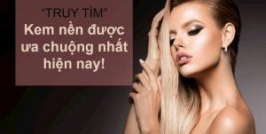 truy-tim-kem-nen-duoc-ua-chuong-nhat-hien-nay