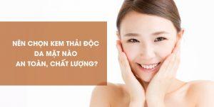 nen-chon-kem-thai-doc-da-mat-nao-an-toan-chat-luong
