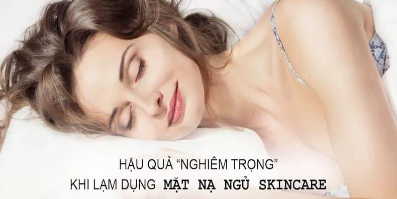 Mặt nạ ngủ Skin Care và 4 Hậu Quả khôn lường khi lạm dụng