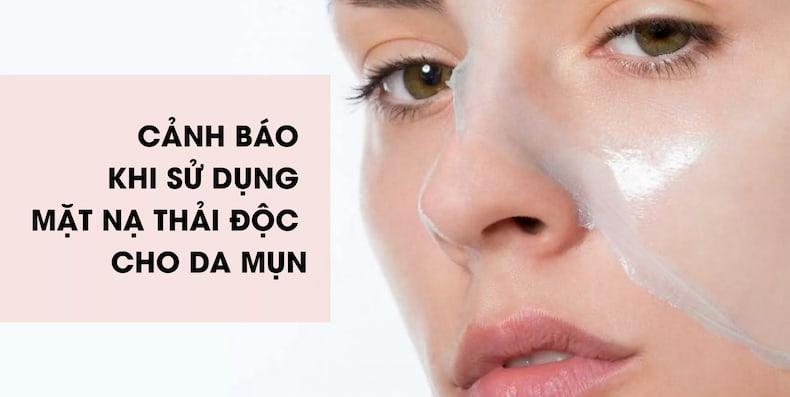 Lưu ý khi sử dụng mặt nạ thải độc cho da mụn