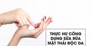 thuc-hu-cong-dung-cua-sua-rua-mat-thai-doc-da