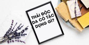 thai-doc-da-co-tac-dung-gi-cho-suc-khoe-va-lan-da