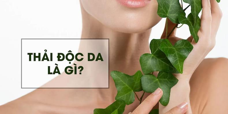 Thải độc da là gì? 3 Cách thải độc da phổ biến?