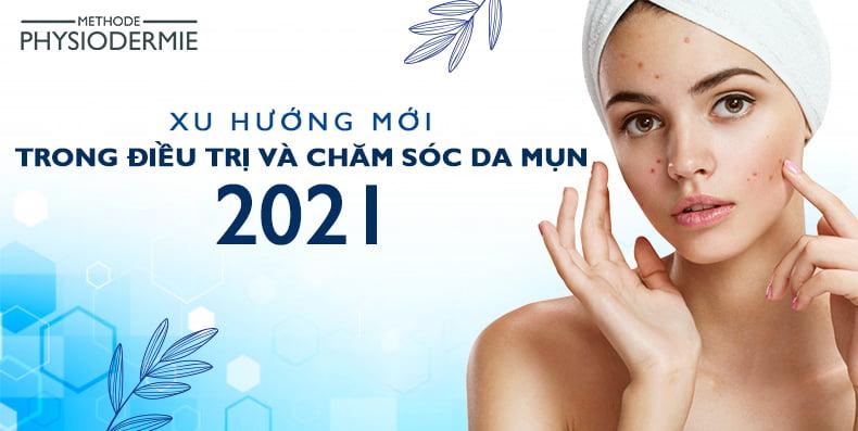Xu hướng mới trong điều trị và chăm sóc da mụn 2021