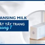 Deep Cleansing Milk – Sữa rửa mặt tẩy trang 3 trong 1 thế hệ mới